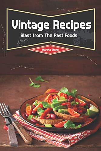 Vintage Recipes: Blast from The Past Foods by Martha Stone