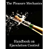 The Pleasure Mechanics Handbook on Ejaculation Control: How to Delay Ejaculation and Last Longer in Bed