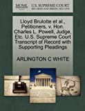 Lloyd Brulotte et Al. , Petitioners, V. Hon. Charles L. Powell, Judge, etc. U. S. Supreme Court Transcript of Record with Supporting Pleadings, Arlington C. White, 1270535196