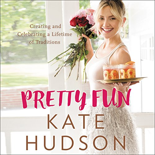 Pretty Fun: Creating and Celebrating a Lifetime of Traditions by Kate Hudson
