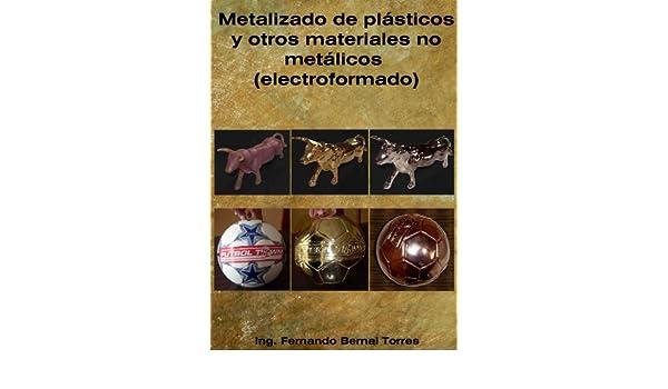 Metalizado de plasticos y otros materiales (electro formado) (Spanish Edition) - Kindle edition by Diego Fernando Bernal Torres, Ana Karina Bernal Iñiguez.