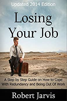 Losing Your Job: A Step by Step Guide on How to Cope With Redundancy and Being Out Of Work by [Jarvis, Robert]