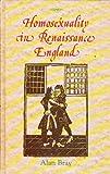 Homosexuality in Renaissance England, Allan Bray, 0854490957