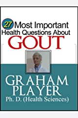 27 Most Important Health Questions about Gout: Not For Dummies Answers (27 Most Important Health Questions Series)