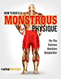 how to build muscle: How to Build a Monstrous Physique