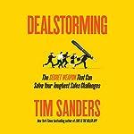 Dealstorming: The Secret Weapon That Can Solve Your Toughest Sales Challenges | Tim Sanders