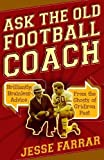 img - for Ask the Old Football Coach: Brilliantly Brainless Advice from the Ghosts of Gridiron Past book / textbook / text book