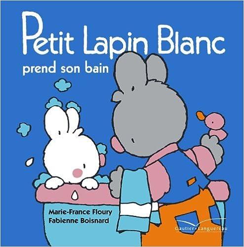 Petit lapin blanc prend son bain un livre bain qui fait du bruit quand on le presse by marie france f