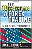 The 10 Essentials of Forex Trading: The Rules for Turning Trading Patterns Into Profit 1st (first) Edition by Martinez, Jared published by McGraw-Hill (2007)