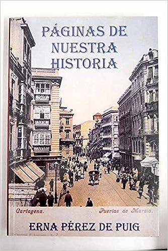 Páginas de nuestra historia: guiones emitidos por Radio Nacional de España, Radio 5 en Cartagena: Amazon.es: Pérez de Puig, Erna: Libros