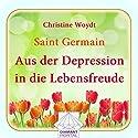 Saint Germain: Aus der Depression in die Lebensfreude Hörbuch von Christine Woydt Gesprochen von: Christine Woydt
