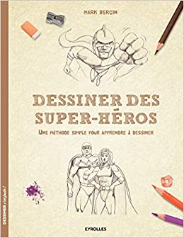 Amazon Fr Dessiner Des Super Héros Une Méthode Simple