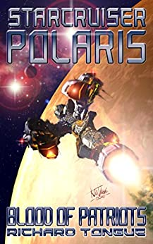 Starcruiser Polaris: Blood of Patriots by [Tongue, Richard]