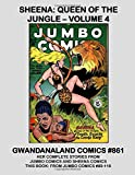 Sheena: Queen Of The Jungle - Volume 4: Gwandanaland Comics #861 -- Her Complete Stories From Jumbo Comics and Sheena Comics -- This Book: From Jumbo ... and Most Complete Sheena Collection in Print!