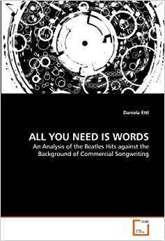 Book ALL YOU NEED IS WORDS: An Analysis of the Beatles Hits against the Background of Commercial Songwriting