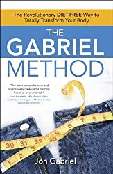 The Gabriel Method: The Revolutionary DIET-FREE Way to Totally Transform Your Body (English Edition)