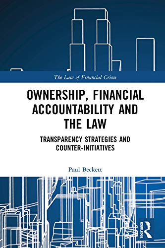 Ownership, Financial Accountability and the Law: Transparency Strategies and Counter-Initiatives (The Law of Financial Crime) por Paul Beckett