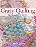Crazy Quilting: The Complete Guide