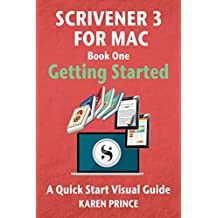 Scrivener 3 For Mac: Getting Started (Scrivener Quick Start Visual Guides)