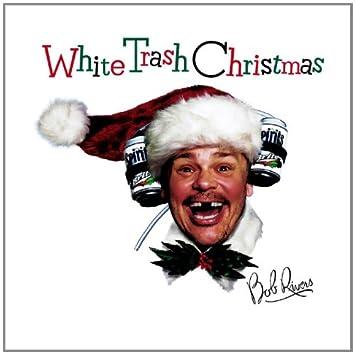 Bob Rivers - White Trash Christmas - Amazon.com Music