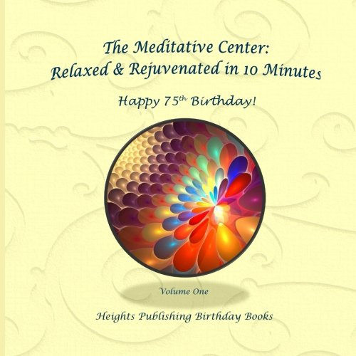 Happy 75th Birthday! Relaxed & Rejuvenated in 10 Minutes Volume One: Exceptionally beautiful birthday gift, in Novelty & More, brief meditations, ... birthday card, in Office, in All Departments