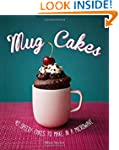 Mug Cakes: 40 Speedy Cakes to Make in...