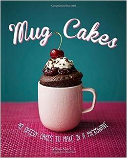 Mug Cakes 40 Speedy Cakes to Make in a Microwave Mima Sinclair