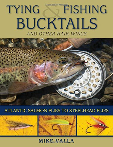 Tying and Fishing Bucktails and Other Hair Wings: Atlantic Salmon Flies to Steelhead Flies