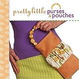 Pretty Little Purses & Pouches (Pretty Little Series)