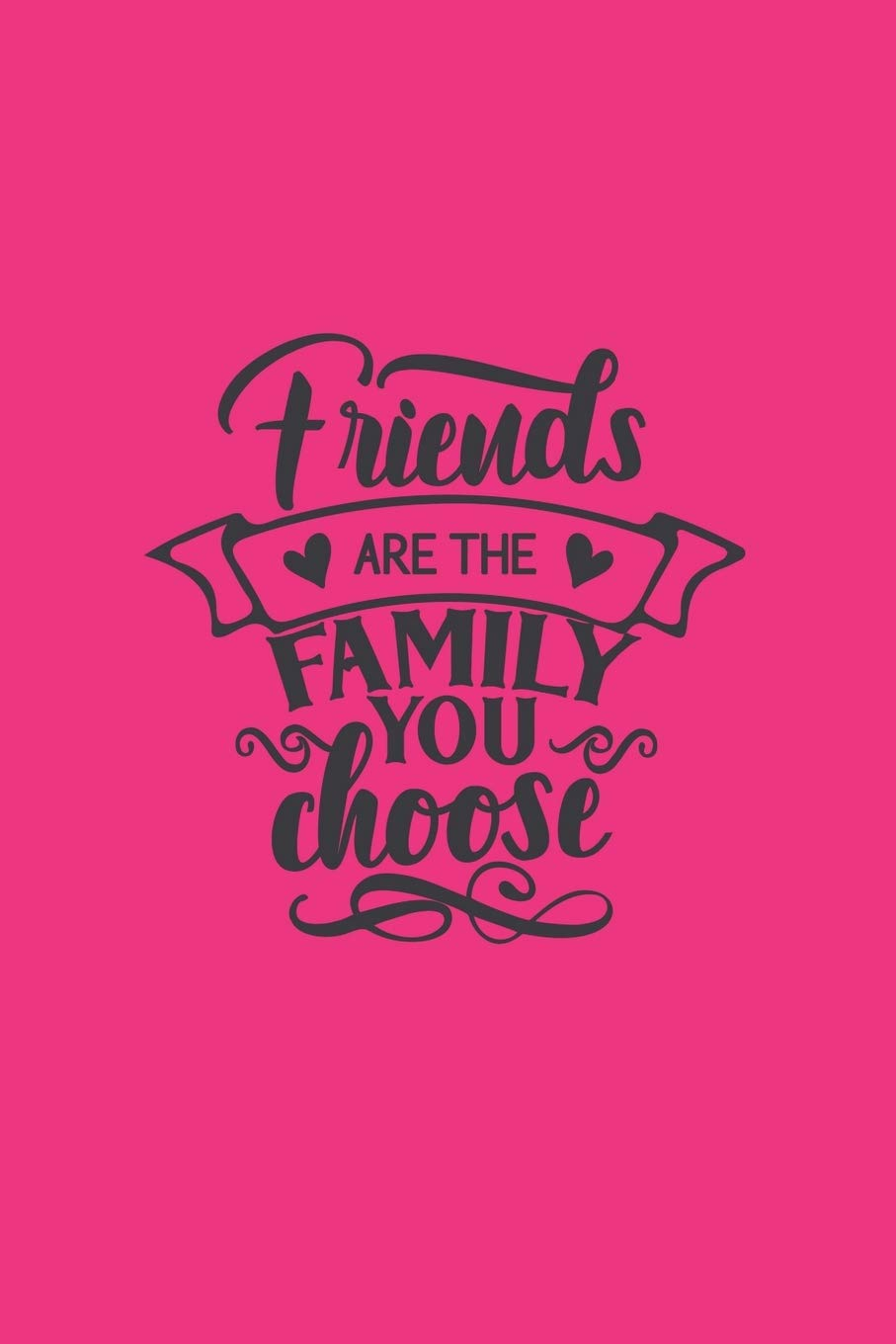 Friends Are The Family You Choose Friendship Quote Cover Journal Lined Journal To Write In Gift For A Best Friend Creations Joyful 9781692402402 Amazon Com Books