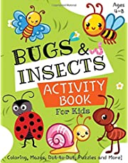 Bugs and Insects Activity Book for Kids Ages 4-8: A Fun Kid Workbook Game For Learning, Insects Coloring, Dot to Dot, Mazes, Puzzles, Word Search and More!