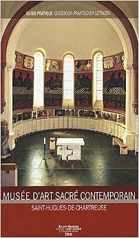Musée d'art sacré contemporain : Saint-Hugues-de-Chartreuse, édition français-anglais-allemand