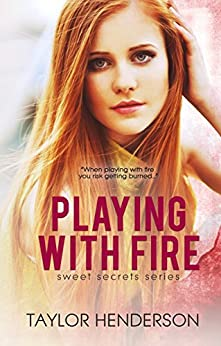 Playing With Fire (Sweet Secrets Series Book 3) by [Henderson, Taylor]