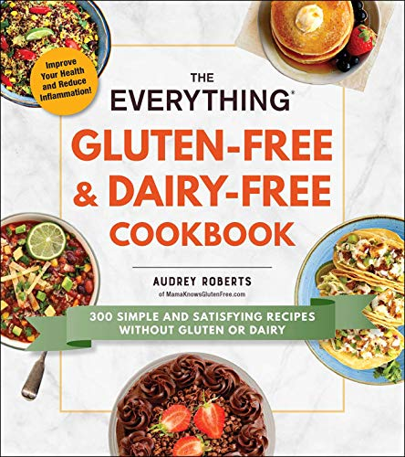 The Everything Gluten-Free & Dairy-Free Cookbook: 300 simple and satisfying...