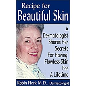Recipe for Beautiful Skin: A Dermatologist Shares her Secrets for Having Flawless Skin for a Lifetime