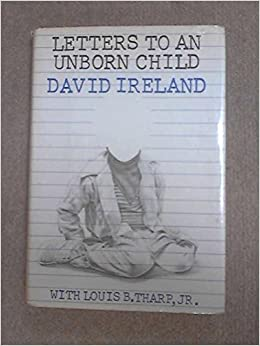 letter to my unborn child letters to an unborn child david e ireland constance 22053