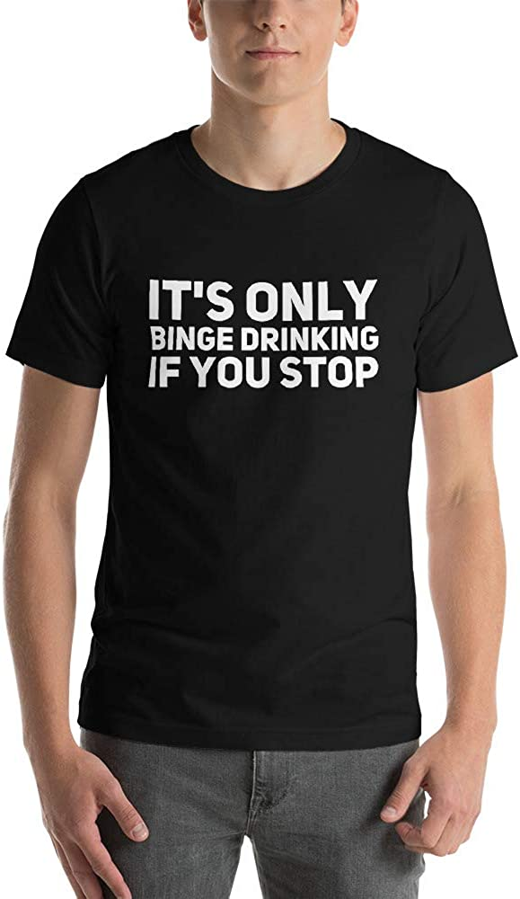 Quotablee Its Only Binge Drinking If You Stop Shirt Tee Funny Short-Sleeve Unisex T-Shirt Black Party Gift