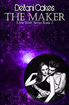 The Maker: Lone Wolf Book 3 (Lone Wolf Series) by [Oakes, Dellani]
