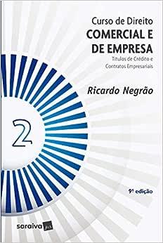 Curso de Direito Comercial e de Empresa - Vol. 2 - 9ª Edição de 2020: Títulos de Crédito e Contratos Empresariais: Volume 2