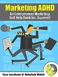 Marketing ADHD: A Entrepreneur Marketing Self Help Book for...Squirrel!