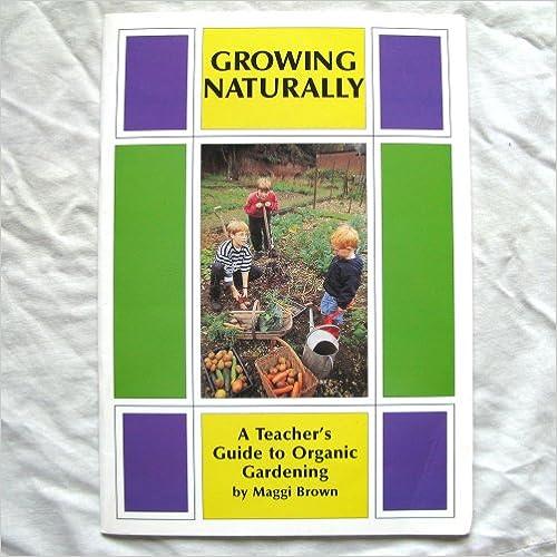 Growing Naturally: Teacher's Guide to Organic Gardening