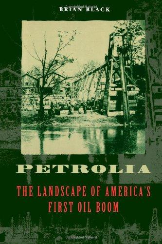 Petrolia: The Landscape of America's First Oil Boom (Creating the North American Landscape) pdf