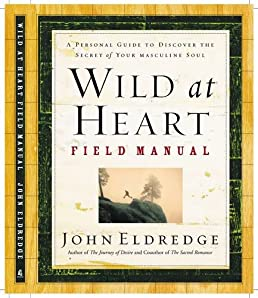 wild at heart field manual a personal guide to discover the secret rh amazon com Wild at Heart Quotes Wild at Heart TV Series