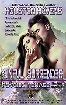 Sinful Surrender: Romance: Erotic Scifi Romance: Psychic Menage - (fantasy dystopian psychic spy) by [Havens, Houston]