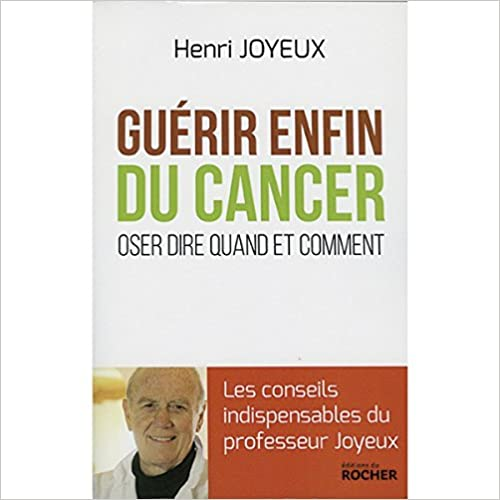 En ligne Guérir enfin du cancer : Oser dire quand et comment pdf, epub ebook