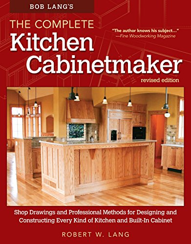 - Bob Lang's The Complete Kitchen Cabinetmaker, Revised Edition: Shop Drawings and Professional Methods for Designing and Constructing Every Kind of Kitchen and Built-In Cabinet (Fox Chapel Publishing)