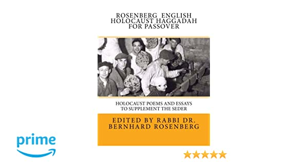 rosenberg english holocaust haggadah for passover holocaust poems  rosenberg english holocaust haggadah for passover holocaust poems and essays to supplement the seder rabbi dr bernhard rosenberg 9781530852741
