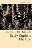 The Cambridge Introduction to Early English Theatre (Cambridge Introductions to Literature), Janette Dillon, 0521542510
