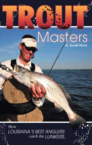 Trout Masters: How Louisiana's Best Anglers Catch the Lunkers
