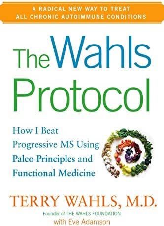 The Wahls Protocol: How I Beat Progressive MS Using Paleo Principles and Functional Medicine